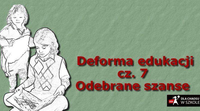 Deforma edukacji. Część VIII. Odebrane szanse.