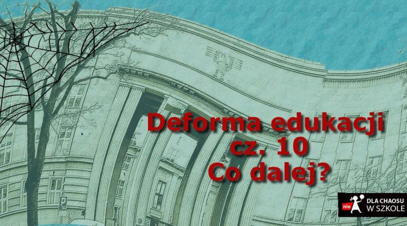 Deforma edukacji. Część 10. Co dalej?